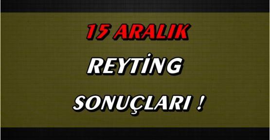 15 Aralık Reyting Sonuçları !