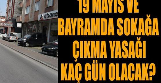 19 Mayısta sokağa çıkma yasağı olacak mı?