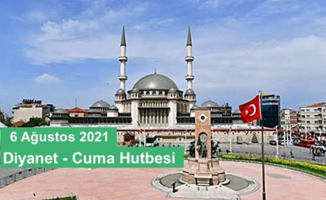 6 Ağustos 2021 - Diyanet - Cuma Hutbesi