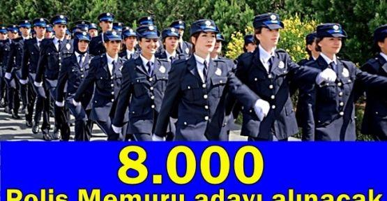 8 Bin  Polis Memuru adayı alınacak !