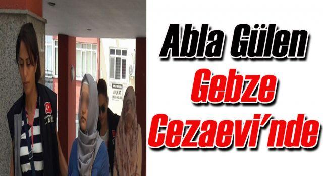 Abla Gülen Gebze Cezaevi'nde