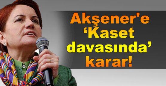Akşener'e 'Kaset iddiasıyla hakaret' davasında karar