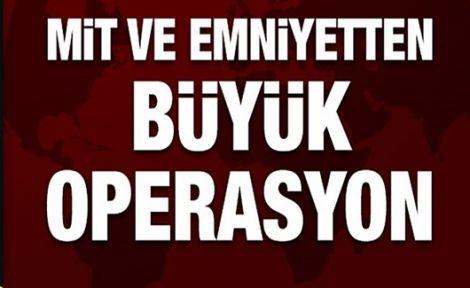 Ankara'da Mit ve Emniyetten kritik operasyon!