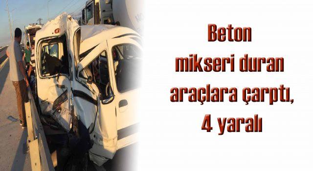 Beton mikseri duran araçlara çarptı, 4 yaralı
