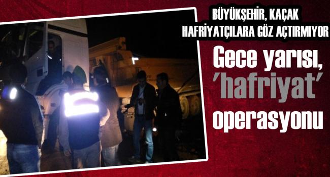Büyükşehir Kaçak Hafriyatçılara Göz Açtırmıyor