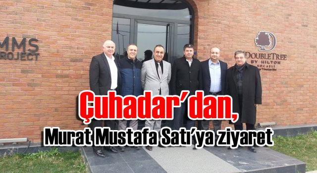 Çuhadar'dan, Murat Mustafa Satı'ya ziyaret