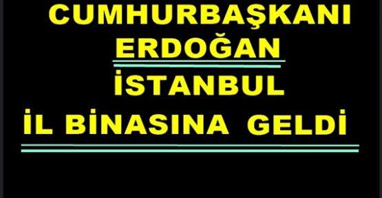 Cumhurbaşkanı Erdoğan İstanbul İl Binasına Geldi