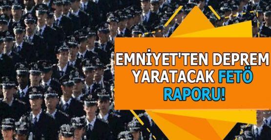 Emniyet'ten deprem yaratacak FETÖ raporu