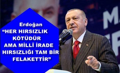 """Erdoğan """"HER HIRSIZLIK KÖTÜDÜR AMA MİLLÎ İRADE HIRSIZLIĞI TAM BİR FELAKETTİR"""""""