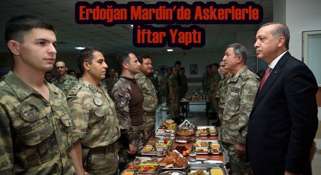 Erdoğan Mardin'de Askerlerle İftar Yaptı