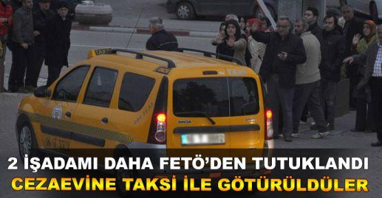 FETÖ'den tutuklandılar, cezaevine taksi ile götürüldüler