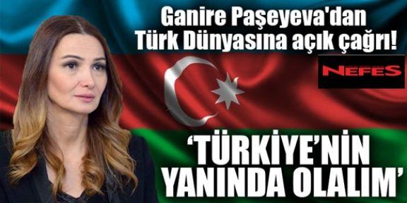 Ganire Paşeyeva'dan Türk Dünyasına açık çağrı!
