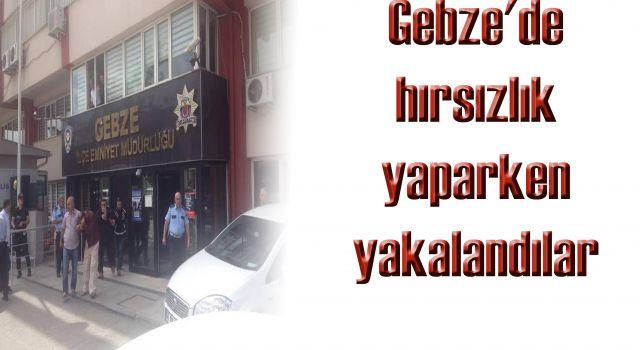 Gebze'de hırsızlık yaparken yakalandılar