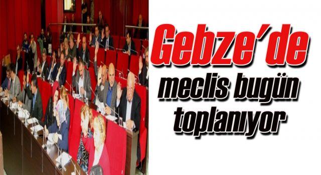 Gebze'de meclis bugün toplanıyor