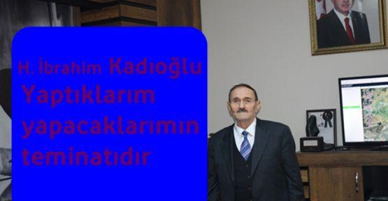 Halil İbrahim Kadıoğlu''Yaptıklarım yapacaklarımın teminatıdır''
