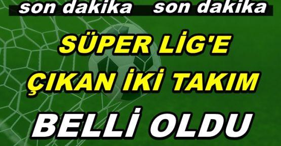 Hangi Takımlar Süper Lige Çıkıyor?