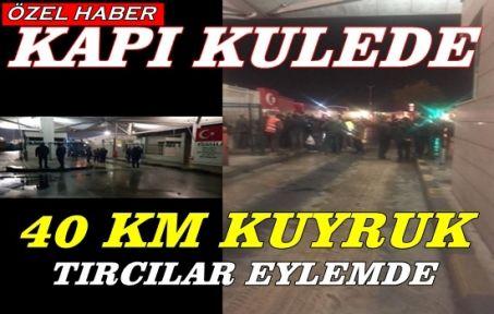 Kapıkule Sınır Kapısında 40 Km Kuyruk:TIR'cılar eylemde