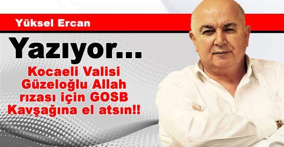 Kocaeli Valisi Güzeloğlu Allah rızası için GOSB Kavşağına el atsın!!