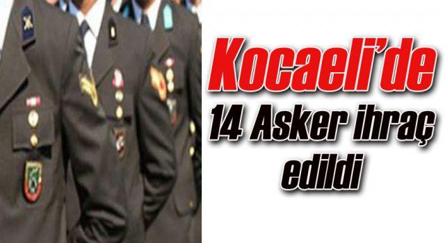 Kocaeli'de 14 Asker ihraç edildi