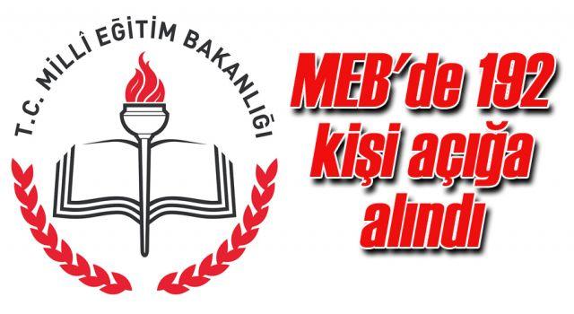 MEB'de 192 kişi açığa alındı