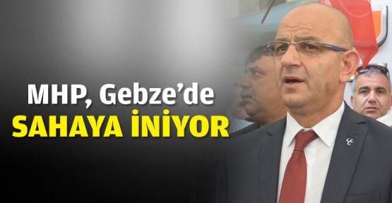 MHP çalışmalara Gebze'dden başlıyor