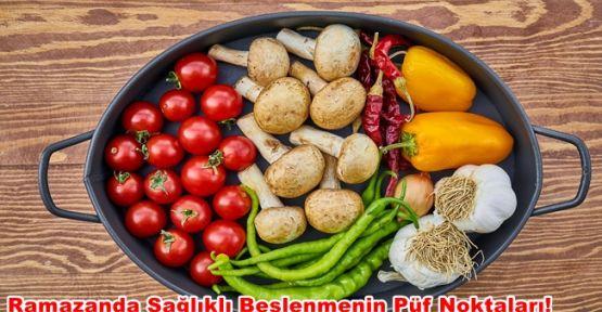 Ramazanda Sağlıklı Beslenmenin Püf Noktaları!