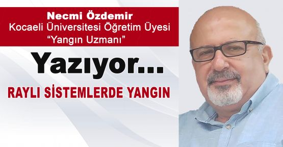 RAYLI SİSTEMLERDE YANGIN/necmi özdemir/YANGIN UZMANI