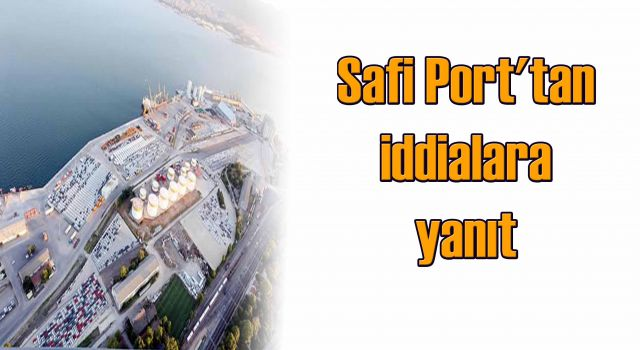 Safi Port'tan iddialara yanıt