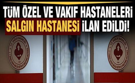 Sağlık Bakanlığı:Özel ve vakıf hastaneleri pandemi hastanesi ilan edildi