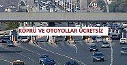 Bayram'da köprü ve otoyollar ücretsiz...
