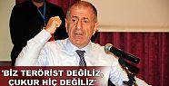 'Biz terörist değiliz, çukur hiç değiliz'...