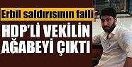 Erbil saldırısının faili HDP vekil'iniın...