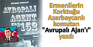 Ermenilerin Korktuğu Azerbaycanlı komutan...