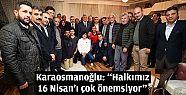 Karaosmanoğlu: 'Halkımız 16 Nisan'ı...
