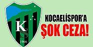 Kocaelispor'a şok ceza!