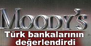 Moody's Türk bankalarının değerlendirdi...