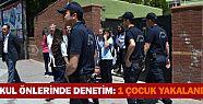 Okul önlerinde polis denetimi: 3 gözaltı...