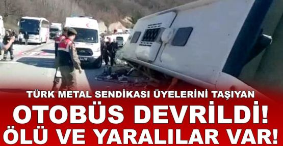 Türk Metal Sendikası üyelerini taşıyan otobüs devrildi!