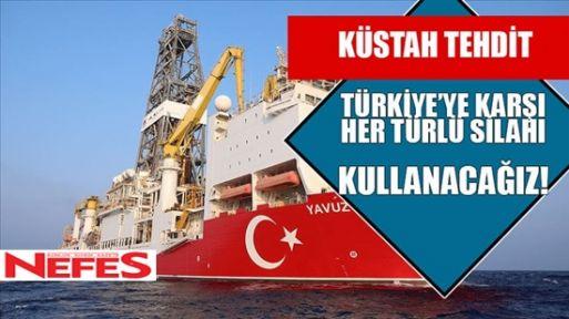 Türkiye'ye karşı her türlü silahı kullanacağız!