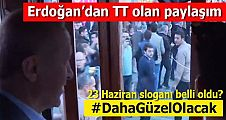 Erdoğan'dan TT olan paylaşım: #DahaGüzelOlacak