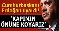 Recep Tayyip Erdoğan uyardı: Kapının önüne koyarız