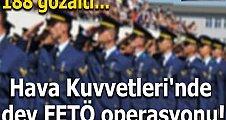 Hava Kuvvetleri'nde dev FETÖ operasyonu! 188 gözaltı var