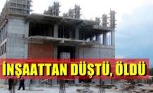 1,5 metreden düşen inşaat işçisi öldü