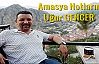 Uğur GENCER yazdı.. Şehzadeler Şehri Amasya notlarım...