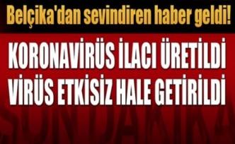 Koronavirüs ilacı üretildi, virüs etkisiz hale getirildi