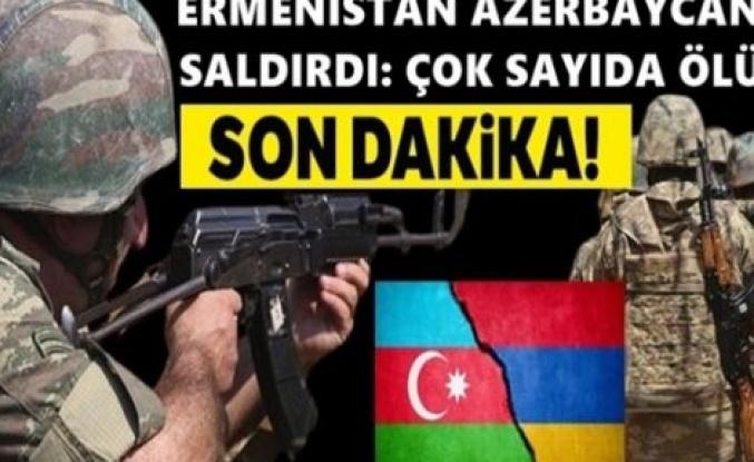 Ermenistan'dan hain saldırı: Şehit ve yaralılar var!