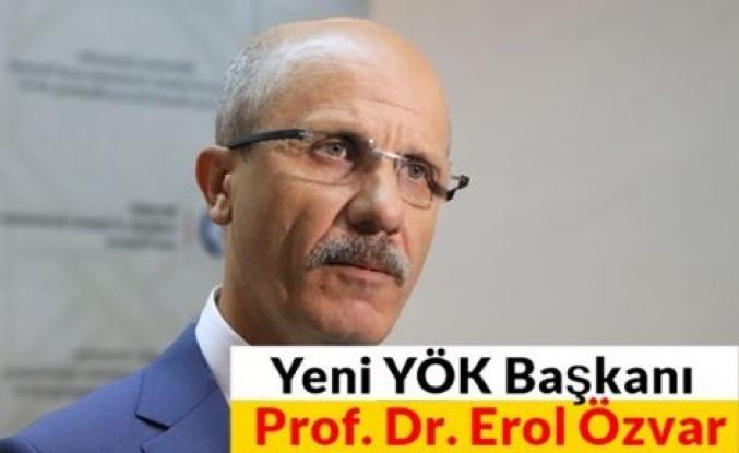 YÖK Başkanı Prof. Dr. Erol Özvar oldu!